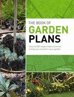 The Book of Garden Plans : Around 200 ready-made schemes to help you transform your garden