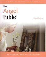 The Angel Bible : The Definitive Guide to Angel Wisdom - Hazel Raven