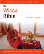 The Wicca Bible : The Definitive Guide to Magic and the Craft - Ann-Marie Gallagher
