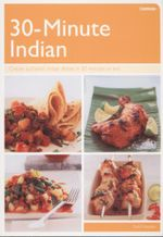 30-minute Indian : Create Authentic Indian Dishes In 30 Minutes - Sunil Vijayakar