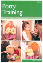 Potty Training : Making the Transition Without Stress or Mess - Jane Gilbert