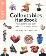 Collectables Handbook : The Indispensable Guide to What It's Really Worth - Judith Miller & Mark Hill