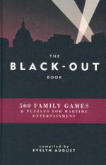 The Black - Out Book : 500 Family Games and Puzzles for Wartime Entertainment - Evelyn August