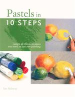Pastels in 10 Steps : Learn all the techniques you need in just one painting - Ian Sidaway