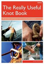 The Really Useful Knot Book : All the Knots You'll Need at Home or in the Great Outdoors - Geoffrey Budworth