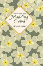 Far from the Madding Crowd : Classy Classics - Thomas Hardy