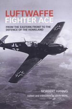 Luftwaffe Fighter Ace : From the Eastern Front to the defence of the Homeland