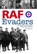 Raf Evaders : The Comprehensive Story of Thousands of Escapers and Their Escape Lines, Western Europe, 1940-1945 - Oliver Clutton-Brock
