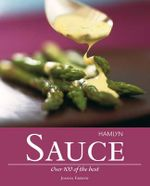 Sauce : Over 100 Of The Best Recipes - Joanna Farrow