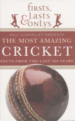Firsts Lasts and Onlys Cricket : Facts From the Last 500 Years - Paul Donnelley