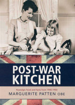 Post-War Kitchen : Nostalgic Food and Facts From 1945-1954 - Marguerite Patten