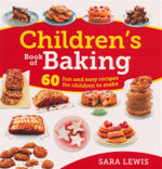 Children's Book of Baking : 60 Fun and Easy Recipes for Children to Make - Sara Lewis