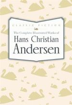 The Complete Illustrated Works of Hans Christian Andersen - Hans Christian Andersen