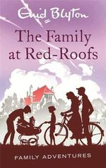 The Family at Red-Roofs : Enid Blyton: Family Adventures - Enid Blyton