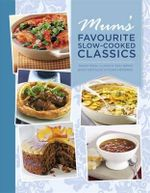 Mum's Favourite Slow Cooked Classics : Traditional Classics That Bring Back Nostalgic Kitchen Memories
