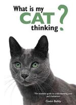 What is My Cat Thinking? : The Essential Guide to Understanding Your Pet - Gwen Bailey