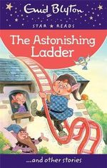 The Astonishing Ladder : Enid Blyton : Star Reads Series 1   - Enid Blyton