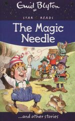 The Magic Needle : Enid Blyton : Star Reads Series : Book 1 - Enid Blyton