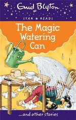 The Magic Watering Can : Enid Blyton : Star Reads Series 1   - Enid Blyton