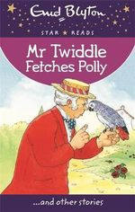Mr Twiddle Fetches Polly - Enid Blyton