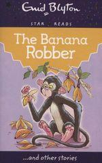 The Banana Robber : Enid Blyton: Star Reads - Enid Blyton