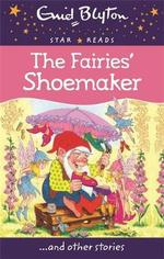 The Fairies' Shoemaker : Enid Blyton: Star Reads - Enid Blyton