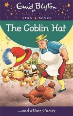 The Goblin Hat : Enid Blyton: Star Reads - Enid Blyton