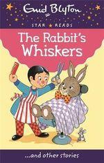 The Rabbit's Whiskers : Enid Blyton: Star Reads - Enid Blyton