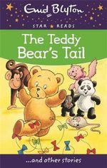 The Teddy Bear's Tail : Enid Blyton: Star Reads - Enid Blyton