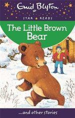 The Little Brown Bear - Enid Blyton