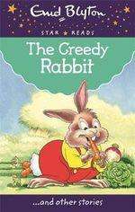 The Greedy Rabbit : Enid Blyton: Star Reads - Enid Blyton