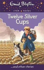 Twelve Silver Cups - Enid Blyton
