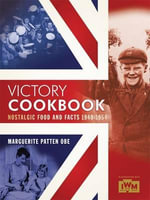 Victory Cookbook : Nostalgic Food and Facts from 1940 - 1954 - Marguerite Patten