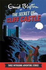 The Secret of Cliff Castle : Three Intriguing Adventure Stories - Enid Blyton