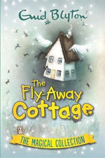 The Fly-Away Cottage : The Magical Collection - Enid Blyton