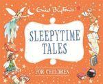 Sleepytime Tales for Children : Enid Blyton : Bedtime Tales - Enid Blyton