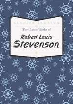 The Classic Works of Robert Louis Stevenson - Robert Louis Stevenson