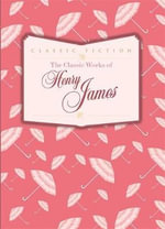 The Classic Works of Henry James - Henry James