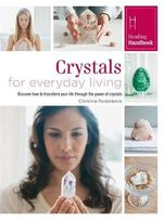Crystals for Everyday Living : Discover how to transform your life through the power of crystals - Christina Rodenbeck