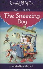 The Sneezing Dog : Enid Blyton: Star Reads Series 7 - Enid Blyton