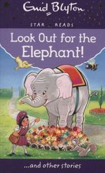 Look Out for the Elephant! : Enid Blyton: Star Reads Series 7 - Enid Blyton