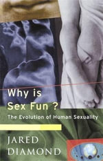Why Is Sex Fun? : The Evolution of Human Sexuality :  How Our Animal Heritage Affects the Way We Live - Jared M. Diamond