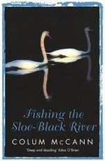 Fishing the Sloe-black River - Colum McCann