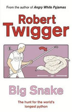 Big Snake : The Hunt for the World's Longest Python - Robert Twigger