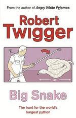 Big Snake : The Hunt for the World's Longest Python - Robert Twigger