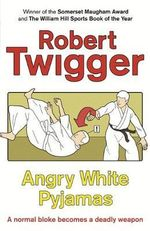 Angry White Pyjamas : An Oxford Poet Trains with the Tokyo Riot Police - Robert Twigger