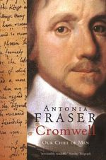 Cromwell, Our Chief of Men - Antonia Fraser