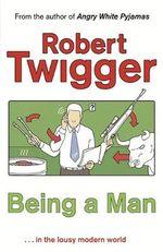 Being a Man - Robert Twigger