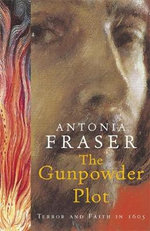 The Gunpowder Plot : Terror and Faith in 1605 - Antonia Fraser
