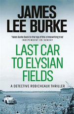 Last Car to Elysian Fields: A Dave Robicheaux Novel 13 - James Lee Burke